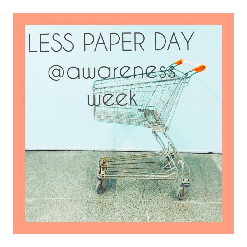 LESS PAPER DAY @awarenessweek